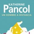 """Lo nuevo de Katherine Pancol, """"Un hombre a distancia"""""""