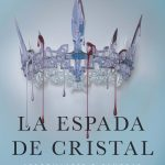 "Reseña ""La Espada de Cristal"" – Victoria Aveyard"
