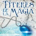 "Reseña ""Títeres de la magia"" – Iria G. Parente y Selene M. Pascual"