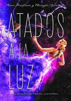 Resultado de imagen de portada de Atados a la luz (Atados III), Amie Kaufman, Meagan Spooner