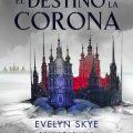 """Llega a las librerías """"El destino de la corona"""", de Evelyn Skye"""