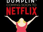 Netflix estrenará la adaptación de Dumplin antes de que finalice 2018