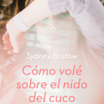 """Reseña """"Cómo volé sobre el nido del cuco"""" – Sydney Bristow"""