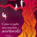 A principios de abril llega a las librerías «Como si nadie nos estuviera mirando» de Daniel Ojeda