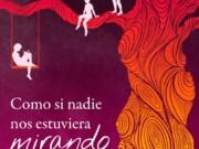 """A principios de abril llega a las librerías """"Como si nadie nos estuviera mirando"""" de Daniel Ojeda"""