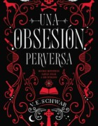 Se muestra la portada de la segunda parte de Una Obsesión Perversa de V.E. Schwab