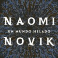 «Un mundo helado», de Naomi Novik, llega en septiembre