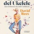 David Rees se estrena en las librerías con «El chico del ukelele»