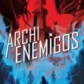 «Archienemigos» continúa la saga de Marissa Meyer en octubre